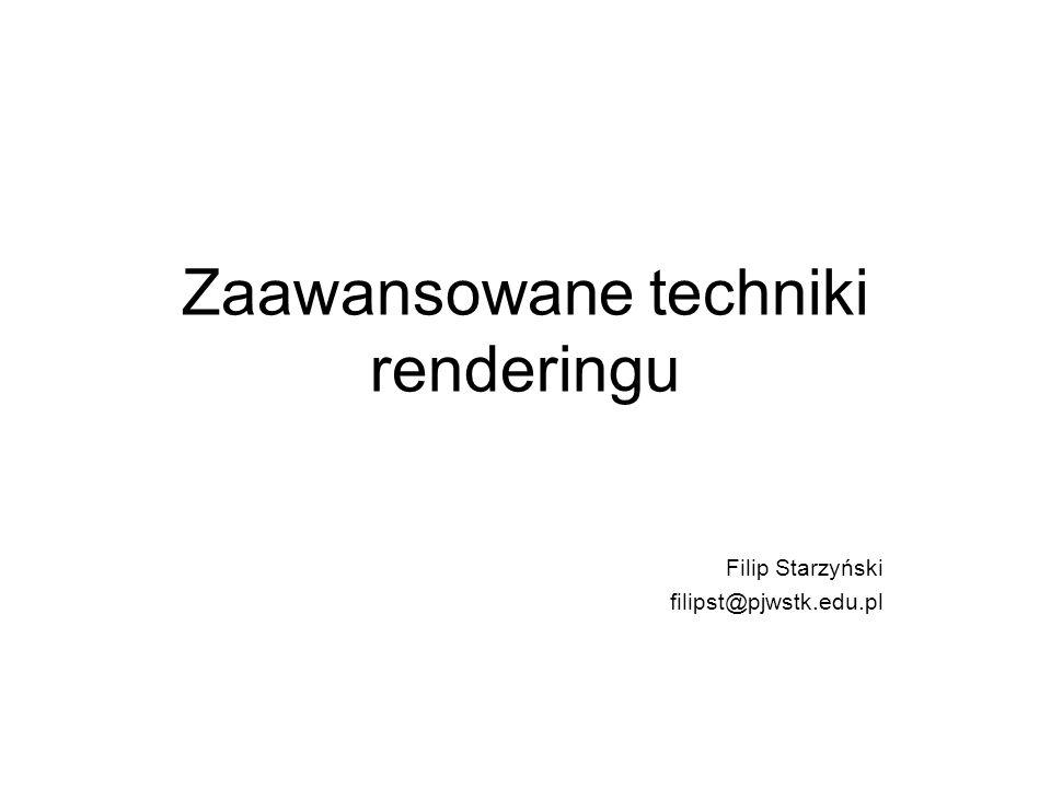 Zaawansowane techniki renderingu Filip Starzyński filipst@pjwstk.edu.pl