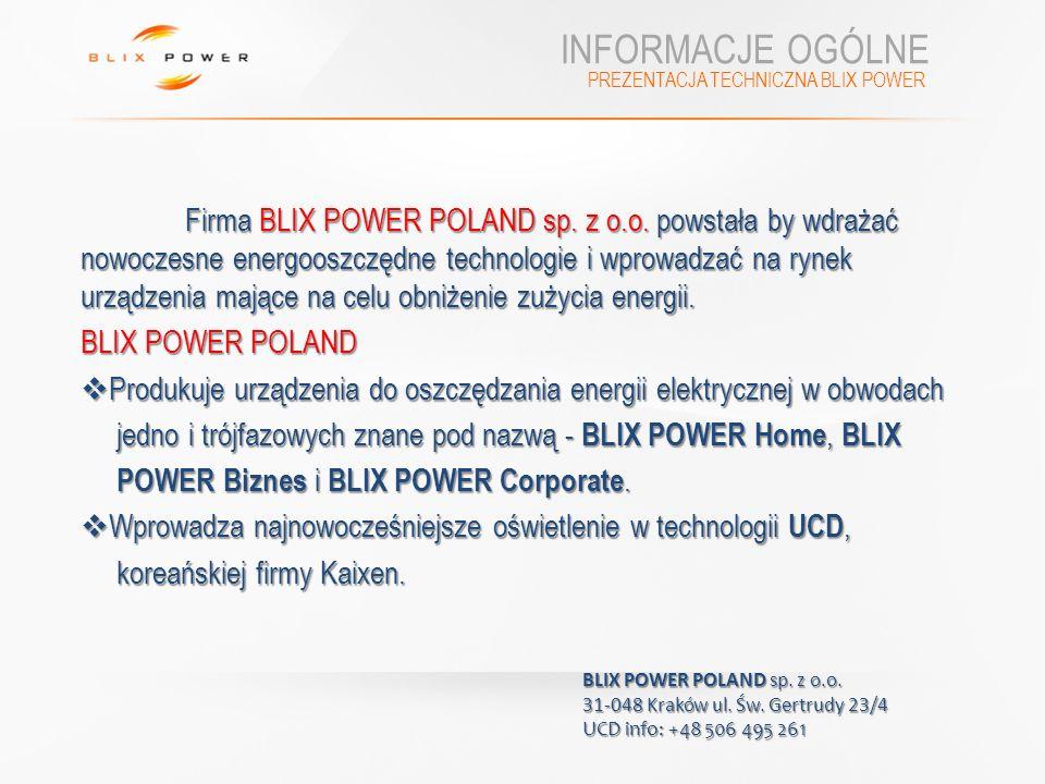 INFORMACJE OGÓLNE Firma BLIX POWER POLAND sp. z o.o. powstała by wdrażać nowoczesne energooszczędne technologie i wprowadzać na rynek urządzenia mając