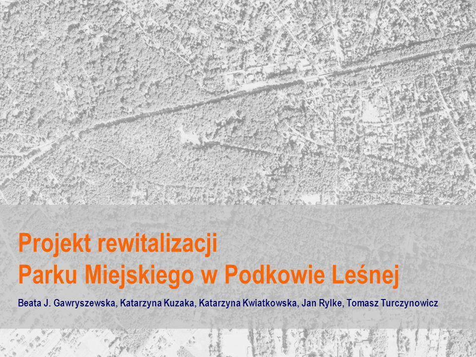 Projekt rewitalizacji Parku Miejskiego w Podkowie Leśnej Beata J. Gawryszewska, Katarzyna Kuzaka, Katarzyna Kwiatkowska, Jan Rylke, Tomasz Turczynowic