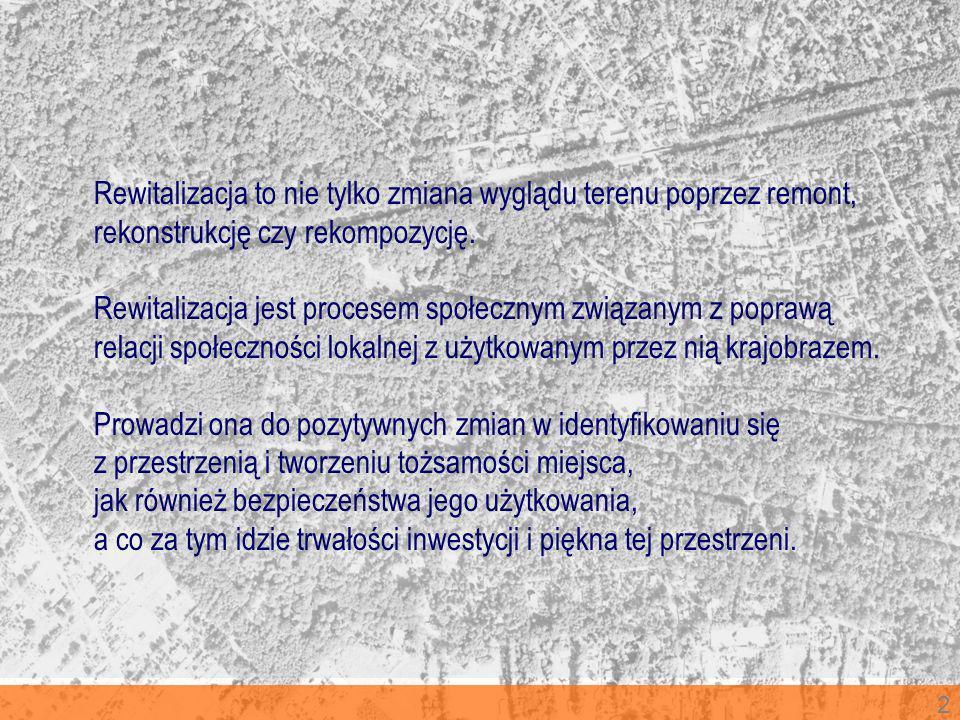 2 Rewitalizacja to nie tylko zmiana wyglądu terenu poprzez remont, rekonstrukcję czy rekompozycję. Rewitalizacja jest procesem społecznym związanym z