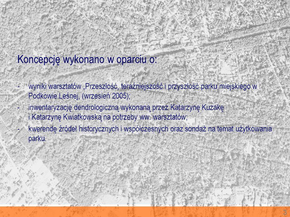 3 Koncepcję wykonano w oparciu o: -wyniki warsztatów Przeszłość, teraźniejszość i przyszłość parku miejskiego w Podkowie Leśnej, (wrzesień 2005); -inw