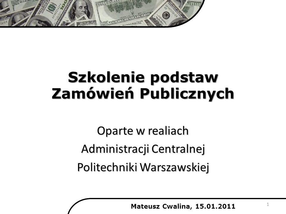 Zamówienia Publiczne Mateusz Cwalina, 15.01.2011 1.Podstawowe informacje 2.Jakie projekty są realizowane przez zamówienia publiczne.