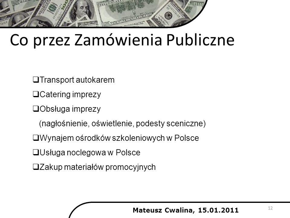 Co przez Zamówienia Publiczne Mateusz Cwalina, 15.01.2011 12 Transport autokarem Catering imprezy Obsługa imprezy (nagłośnienie, oświetlenie, podesty