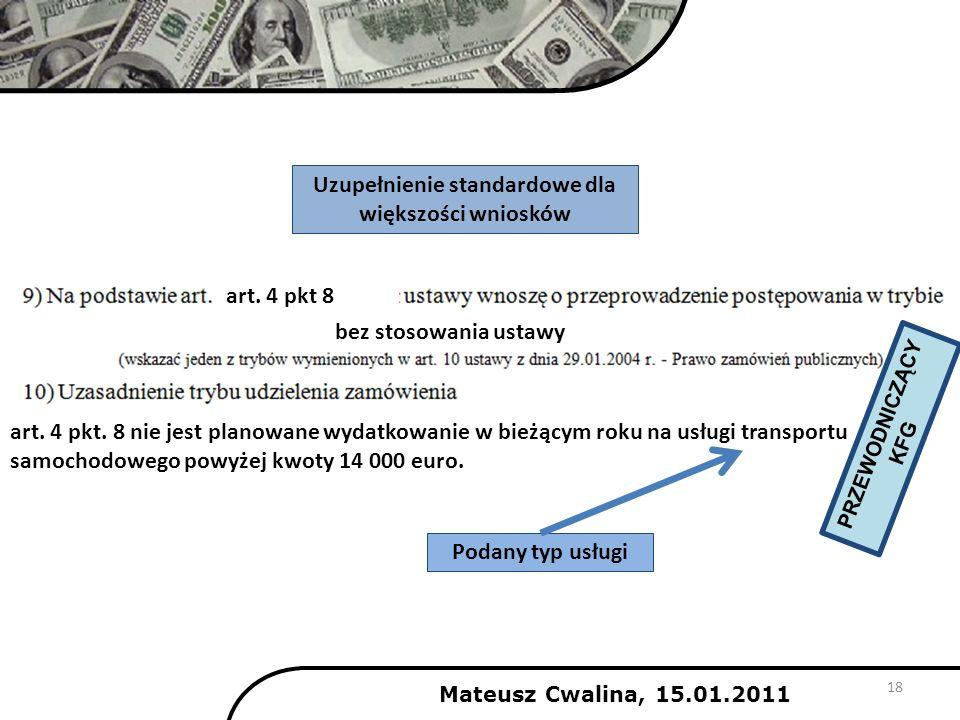 Mateusz Cwalina, 15.01.2011 18 art. 4 pkt 8 bez stosowania ustawy art. 4 pkt. 8 nie jest planowane wydatkowanie w bieżącym roku na usługi transportu s
