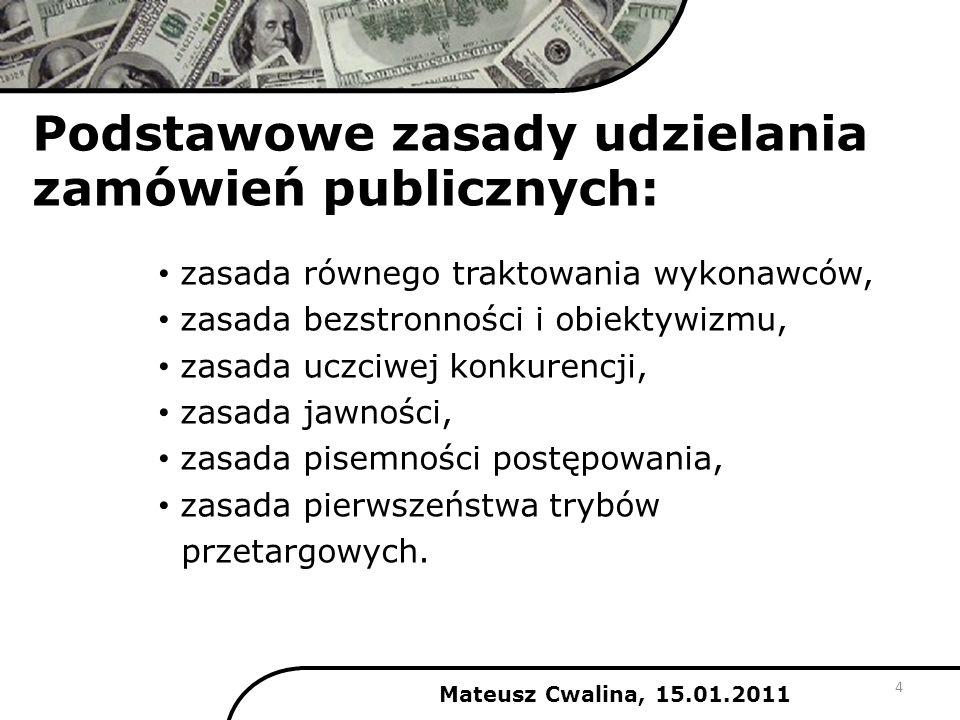 Tryby zamówień publicznych (ważniejsze): Mateusz Cwalina, 15.01.2011 przetarg nieograniczony: podstawowy tryb publicznie ogłoszona informacja o zamówieniu każdy wykonawca może złożyć ofertę przetarg ograniczony: publicznie ogłoszona informacja o zamówieniu wykonawcy składają wnioski o dopuszczenie do postępowania przetargowego oferty składają wykonawcy zaproszeni do składania ofert 5