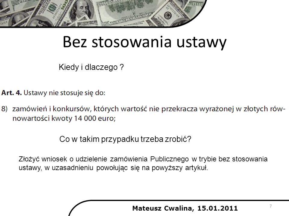 Plan Zamówień Publicznych na rok 2011 Mateusz Cwalina, 15.01.2011 8 Wynika z Zarządzenia nr 51/2008 Rektora Politechniki Warszawskiej z dnia 27 października 2008 r.