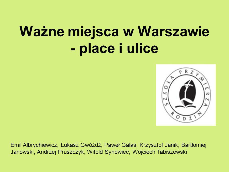 Ważne miejsca w Warszawie - place i ulice Emil Albrychiewicz, Łukasz Gwóźdź, Paweł Galas, Krzysztof Janik, Bartłomiej Janowski, Andrzej Pruszczyk, Wit