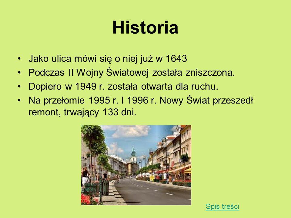 Historia Jako ulica mówi się o niej już w 1643 Podczas II Wojny Światowej została zniszczona. Dopiero w 1949 r. została otwarta dla ruchu. Na przełomi