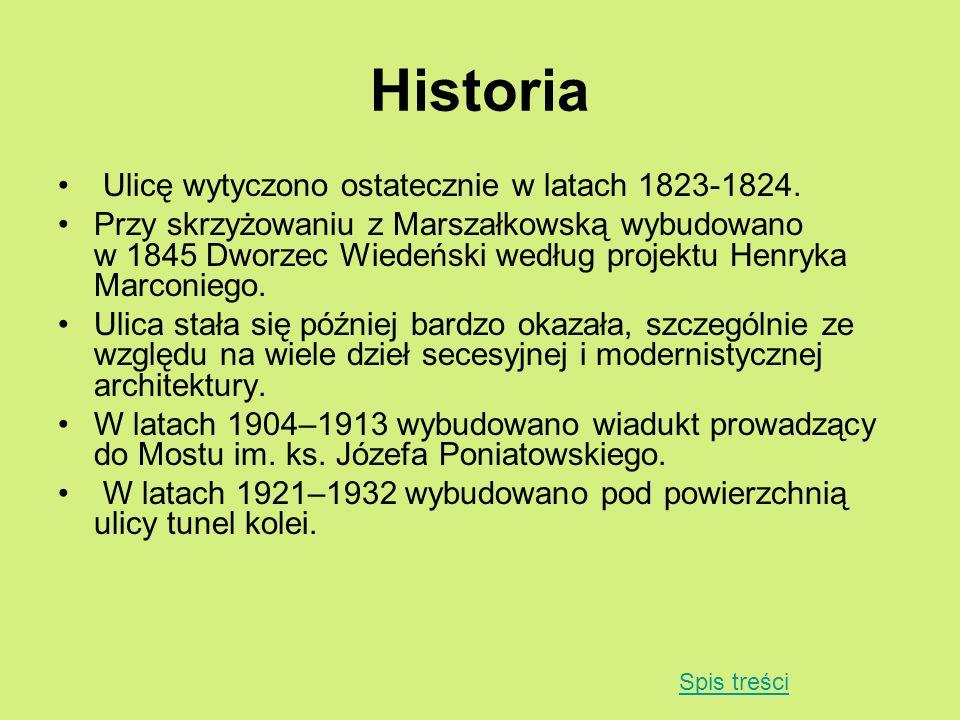 Historia Ulicę wytyczono ostatecznie w latach 1823-1824. Przy skrzyżowaniu z Marszałkowską wybudowano w 1845 Dworzec Wiedeński według projektu Henryka