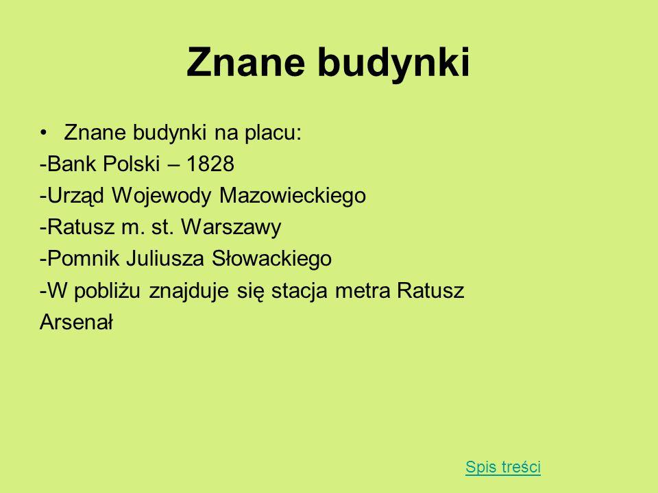 Znane budynki Znane budynki na placu: -Bank Polski – 1828 -Urząd Wojewody Mazowieckiego -Ratusz m. st. Warszawy -Pomnik Juliusza Słowackiego -W pobliż