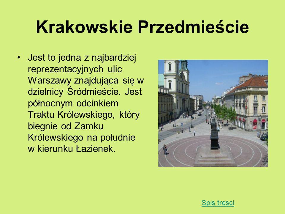 Krakowskie Przedmieście Jest to jedna z najbardziej reprezentacyjnych ulic Warszawy znajdująca się w dzielnicy Śródmieście. Jest północnym odcinkiem T