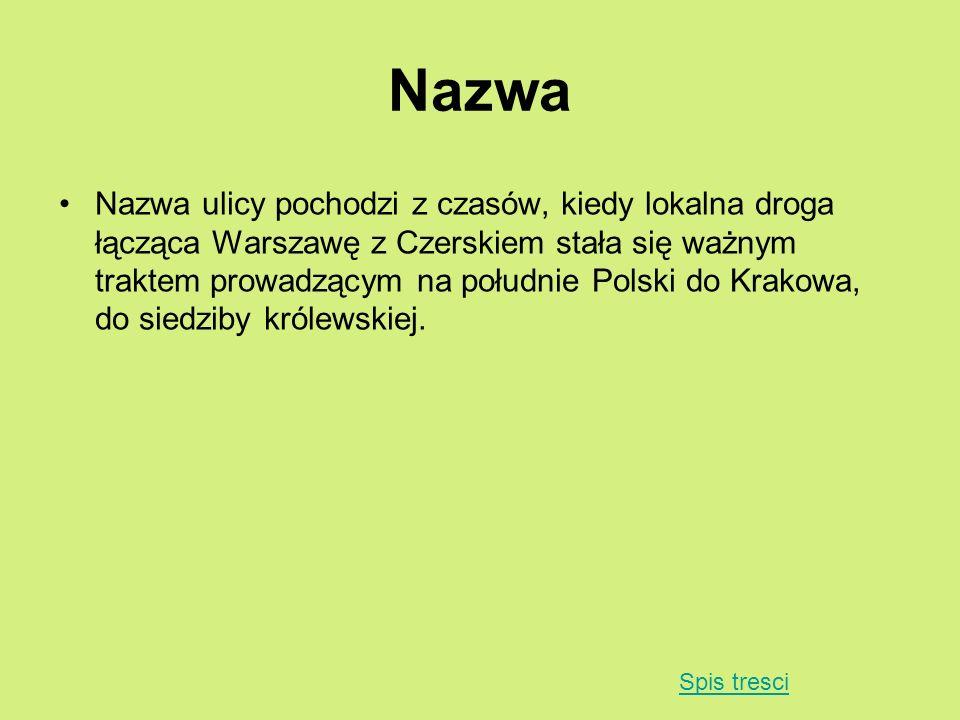 Nazwa Nazwa ulicy pochodzi z czasów, kiedy lokalna droga łącząca Warszawę z Czerskiem stała się ważnym traktem prowadzącym na południe Polski do Krako