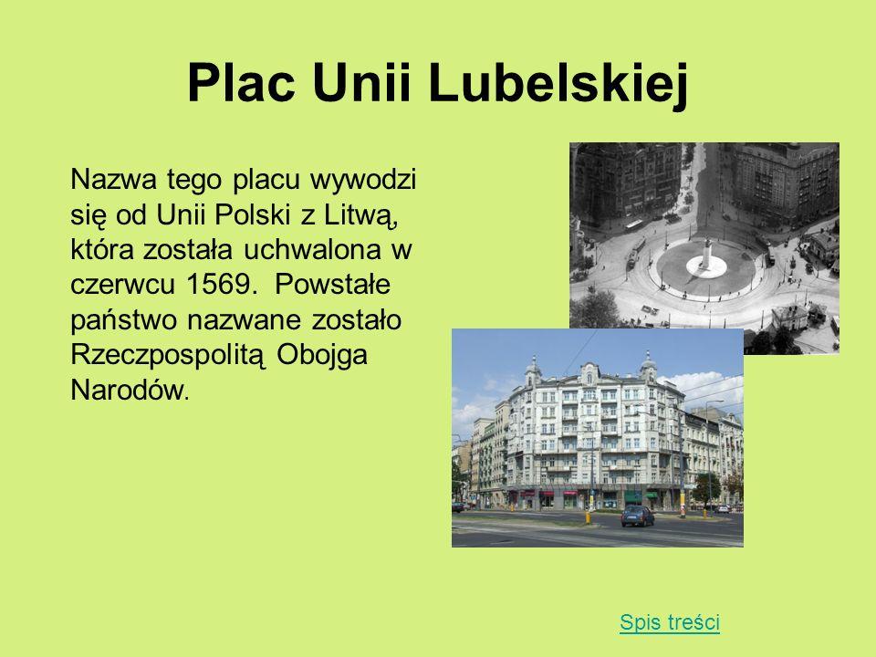 Plac Unii Lubelskiej Nazwa tego placu wywodzi się od Unii Polski z Litwą, która została uchwalona w czerwcu 1569. Powstałe państwo nazwane zostało Rze