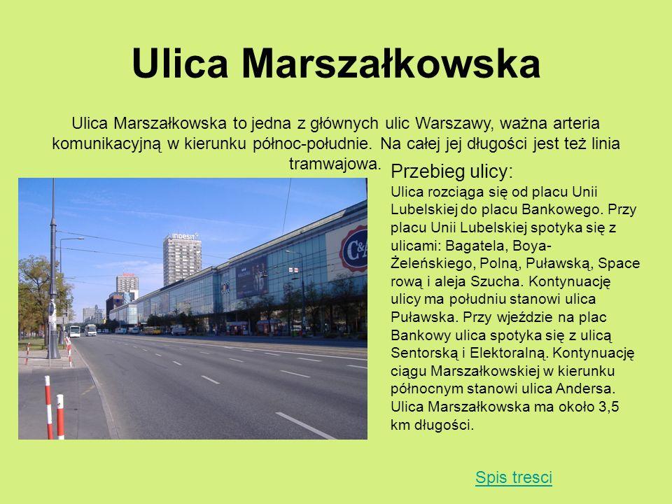 Ulica Marszałkowska Ulica Marszałkowska to jedna z głównych ulic Warszawy, ważna arteria komunikacyjną w kierunku północ-południe. Na całej jej długoś