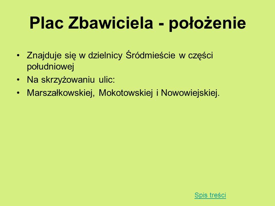 Plac Zbawiciela - położenie Znajduje się w dzielnicy Śródmieście w części południowej Na skrzyżowaniu ulic: Marszałkowskiej, Mokotowskiej i Nowowiejsk