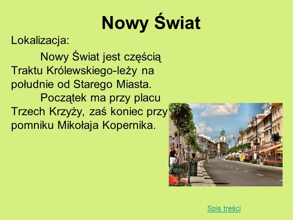 Nowy Świat Lokalizacja: Nowy Świat jest częścią Traktu Królewskiego-leży na południe od Starego Miasta. Początek ma przy placu Trzech Krzyży, zaś koni