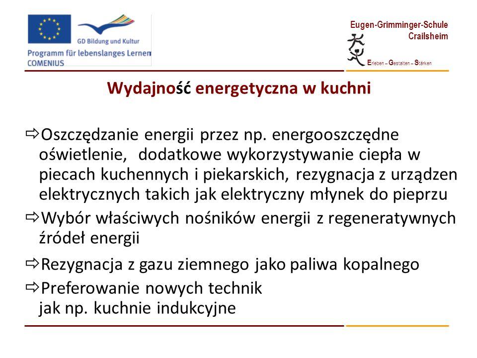 E rleben – G estalten – S tärken Eugen-Grimminger-Schule Crailsheim Wydajność energetyczna w kuchni Oszczędzanie energii przez np. energooszczędne ośw