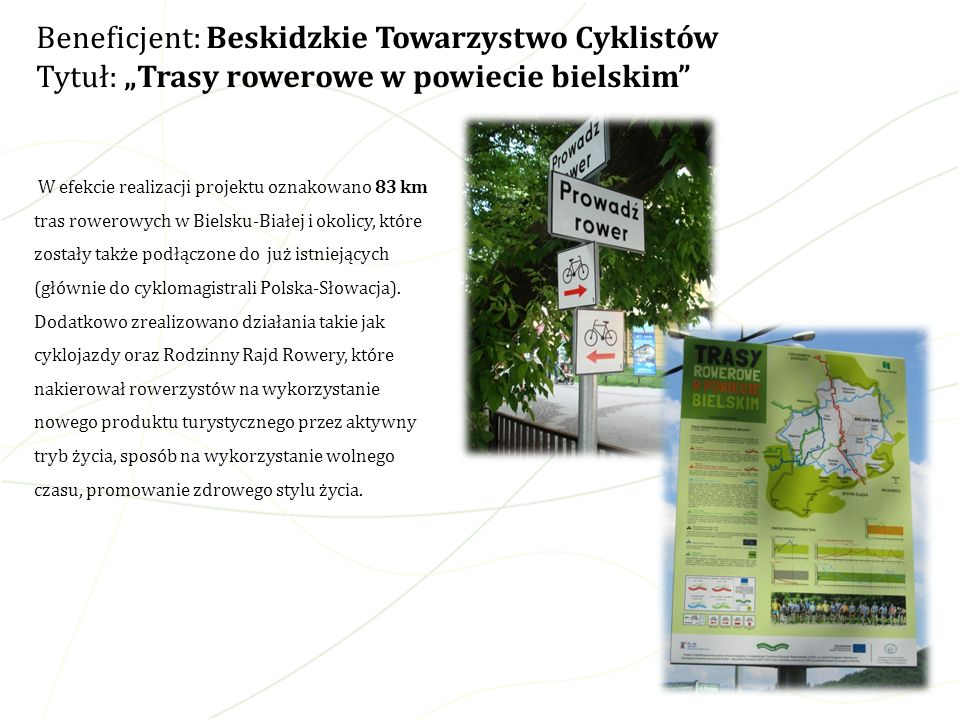 W efekcie realizacji projektu oznakowano 83 km tras rowerowych w Bielsku-Białej i okolicy, które zostały także podłączone do już istniejących (głównie
