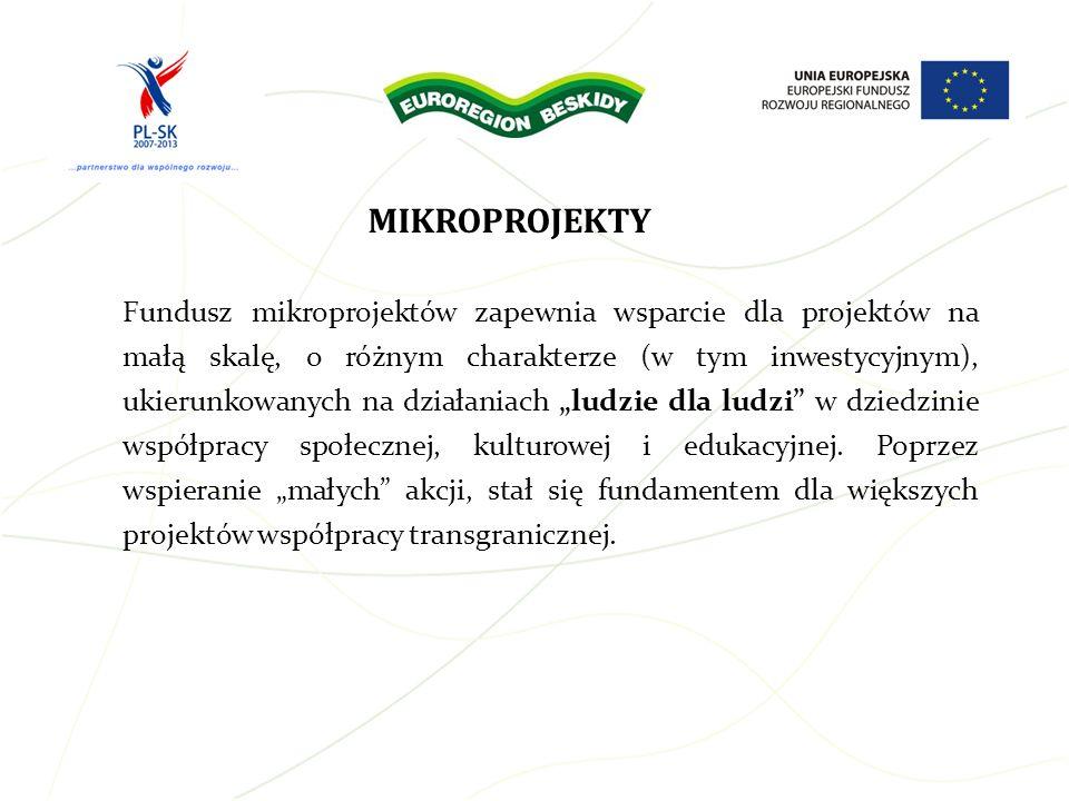 MIKROPROJEKTY Fundusz mikroprojektów zapewnia wsparcie dla projektów na małą skalę, o różnym charakterze (w tym inwestycyjnym), ukierunkowanych na dzi