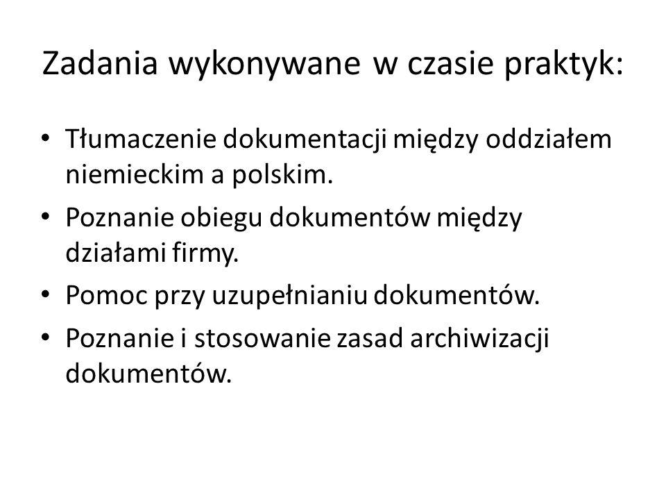 Zadania wykonywane w czasie praktyk: Tłumaczenie dokumentacji między oddziałem niemieckim a polskim. Poznanie obiegu dokumentów między działami firmy.