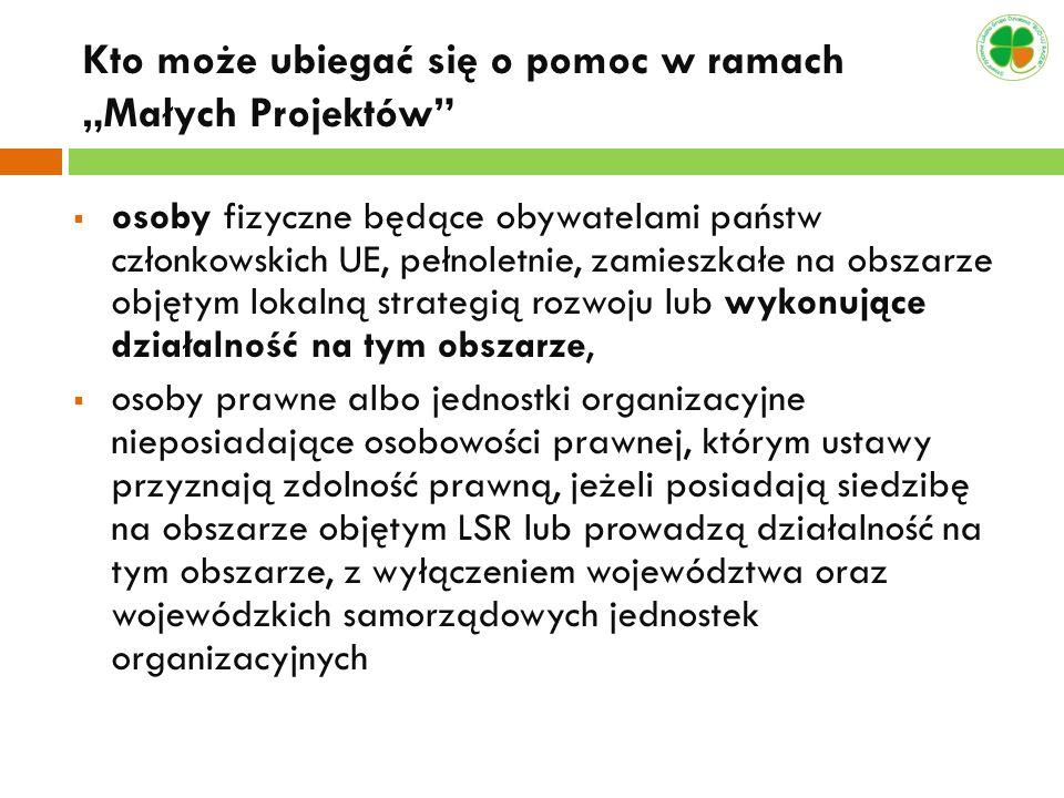 Kto może ubiegać się o pomoc w ramach Małych Projektów osoby fizyczne będące obywatelami państw członkowskich UE, pełnoletnie, zamieszkałe na obszarze