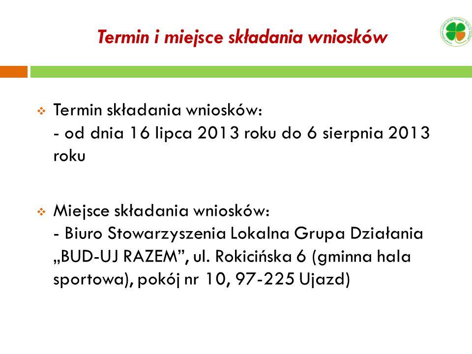 Termin i miejsce składania wniosków Termin składania wniosków: - od dnia 16 lipca 2013 roku do 6 sierpnia 2013 roku Miejsce składania wniosków: - Biur