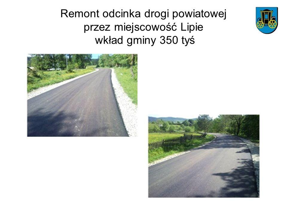 Remont odcinka drogi powiatowej przez miejscowość Lipie wkład gminy 350 tyś