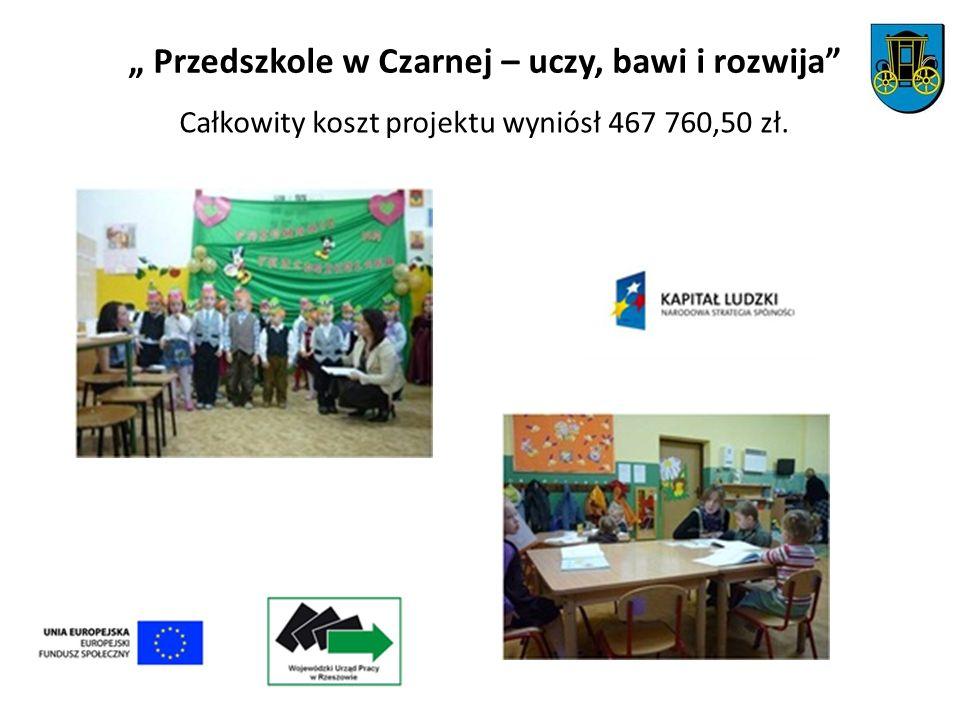 Przedszkole w Czarnej – uczy, bawi i rozwija Całkowity koszt projektu wyniósł 467 760,50 zł.