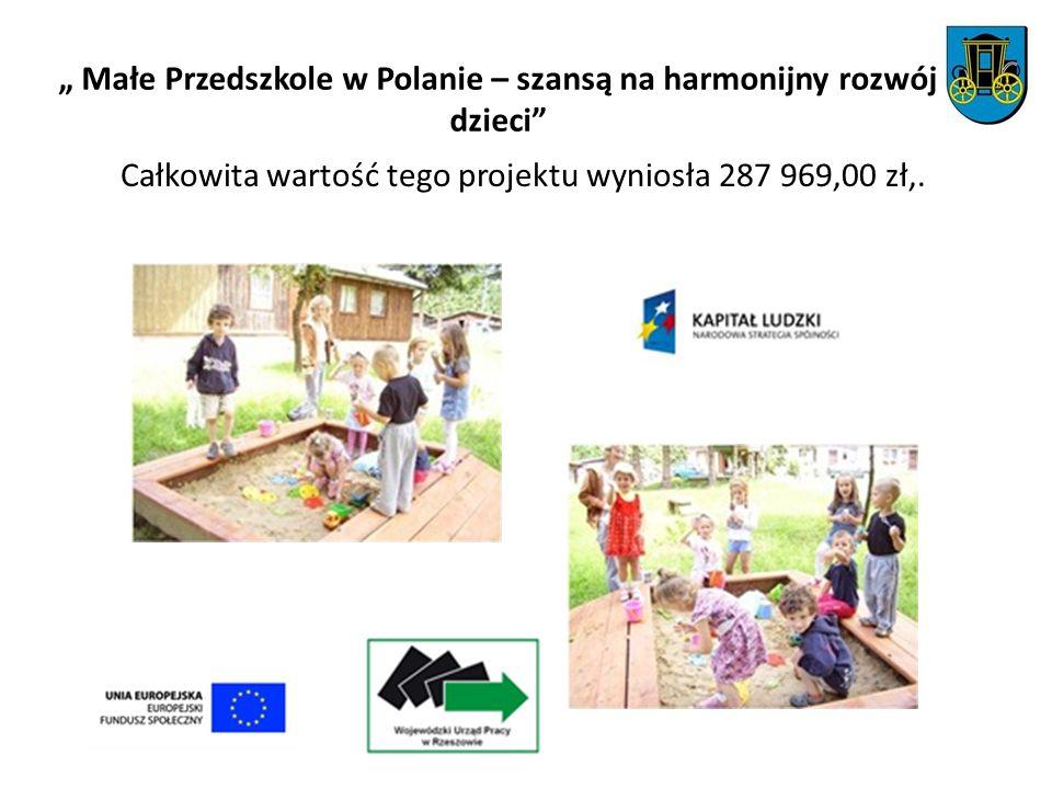 Małe Przedszkole w Polanie – szansą na harmonijny rozwój dzieci Całkowita wartość tego projektu wyniosła 287 969,00 zł,.