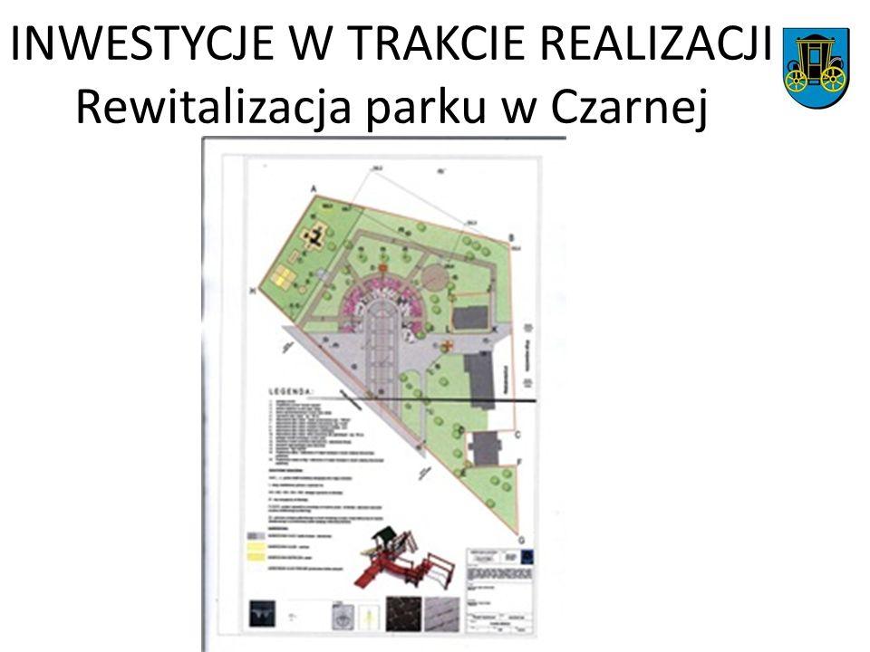 INWESTYCJE W TRAKCIE REALIZACJI Rewitalizacja parku w Czarnej