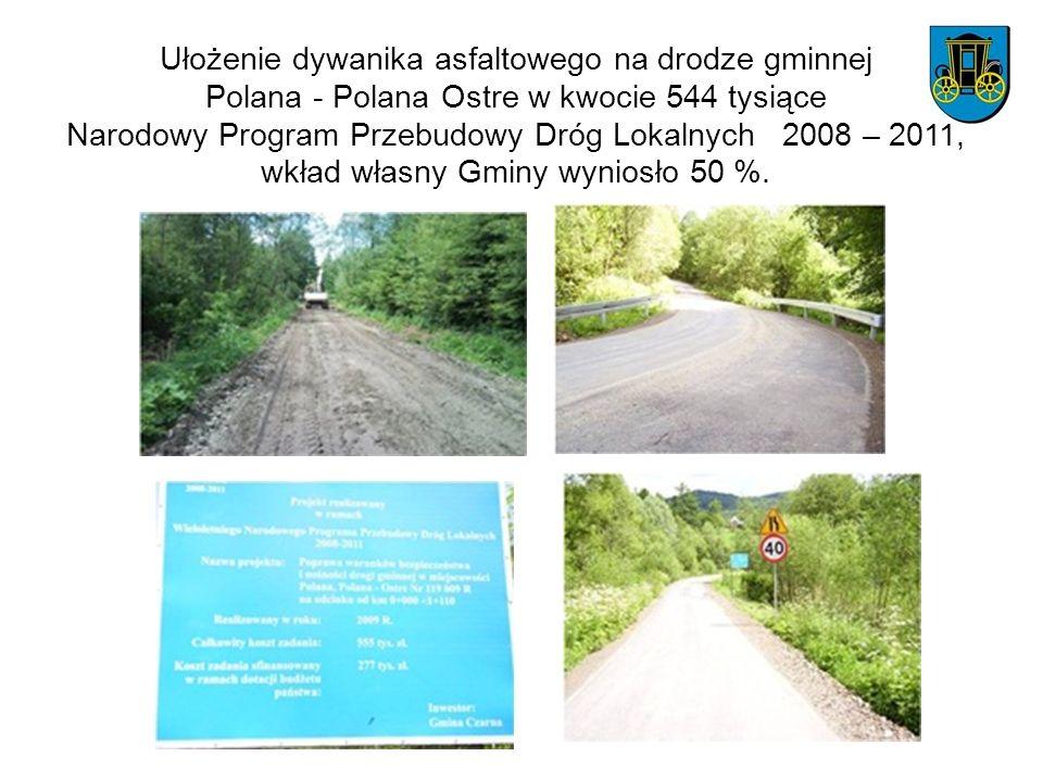Ułożenie dywanika asfaltowego na drodze gminnej Polana - Polana Ostre w kwocie 544 tysiące Narodowy Program Przebudowy Dróg Lokalnych 2008 – 2011, wkł