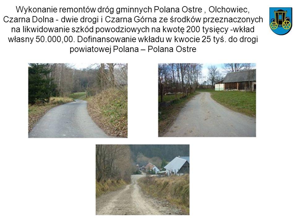 Wykonanie remontów dróg gminnych Polana Ostre, Olchowiec, Czarna Dolna - dwie drogi i Czarna Górna ze środków przeznaczonych na likwidowanie szkód pow