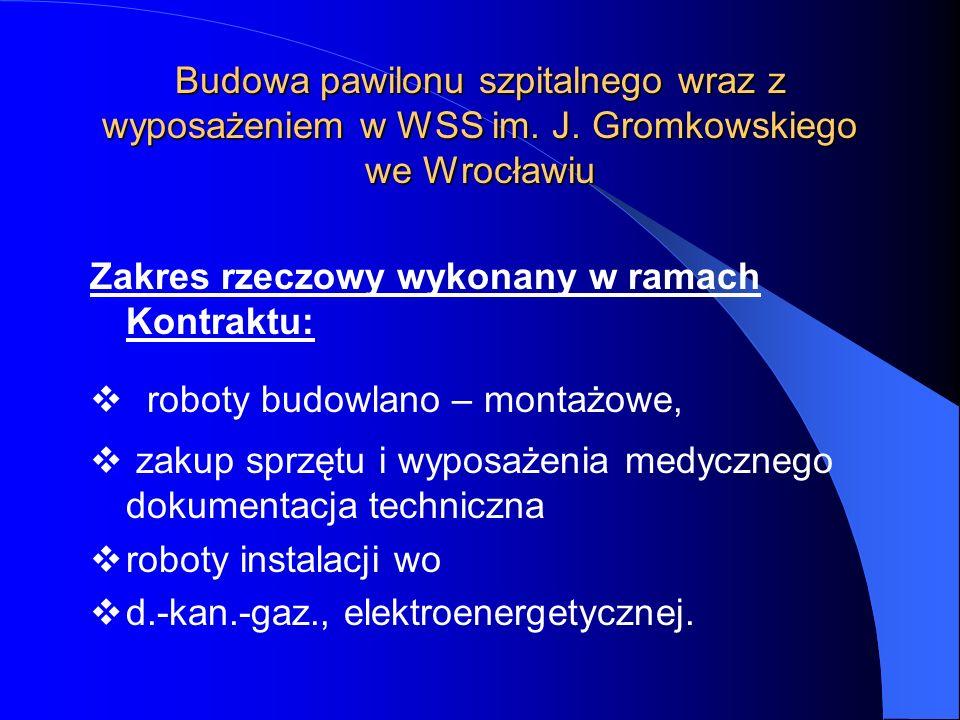 Budowa pawilonu szpitalnego wraz z wyposażeniem w WSS im. J. Gromkowskiego we Wrocławiu Zakres rzeczowy wykonany w ramach Kontraktu: roboty budowlano