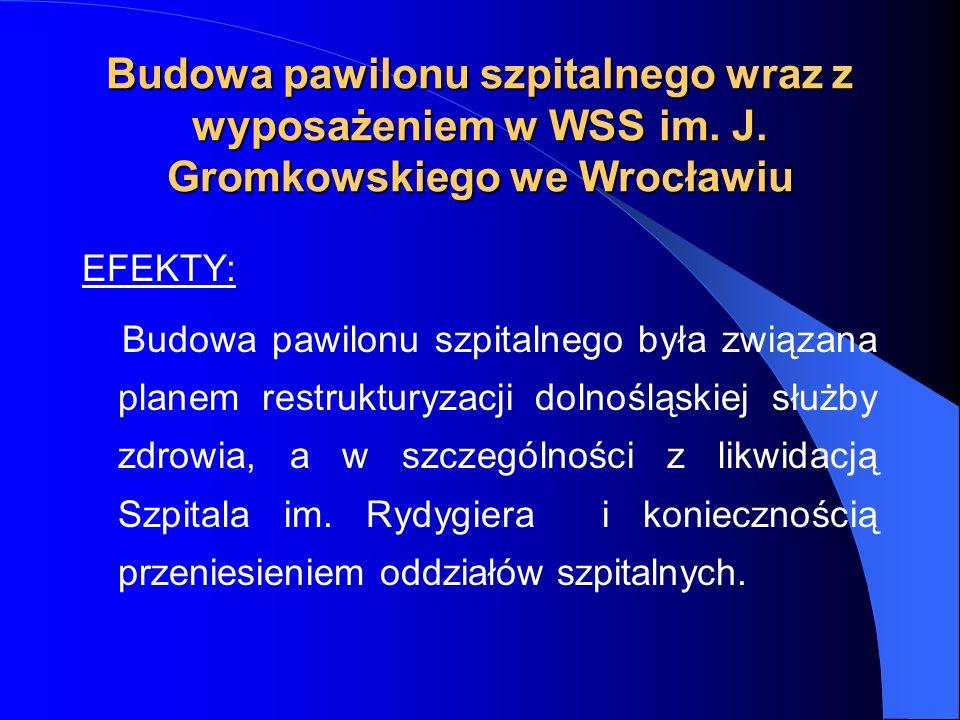 Budowa pawilonu szpitalnego wraz z wyposażeniem w WSS im. J. Gromkowskiego we Wrocławiu EFEKTY: Budowa pawilonu szpitalnego była związana planem restr