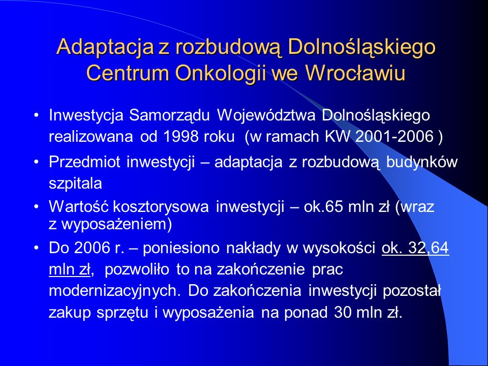 Inwestycja Samorządu Województwa Dolnośląskiego realizowana od 1998 roku (w ramach KW 2001-2006 ) Przedmiot inwestycji – adaptacja z rozbudową budynkó