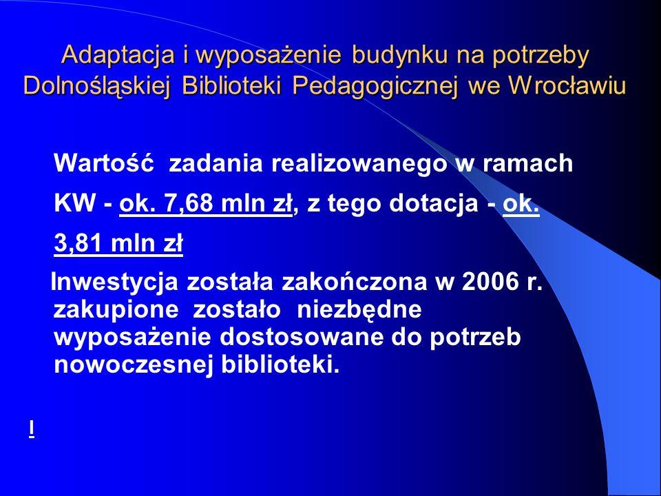Wartość zadania realizowanego w ramach KW - ok. 7,68 mln zł, z tego dotacja - ok. 3,81 mln zł Inwestycja została zakończona w 2006 r. zakupione został