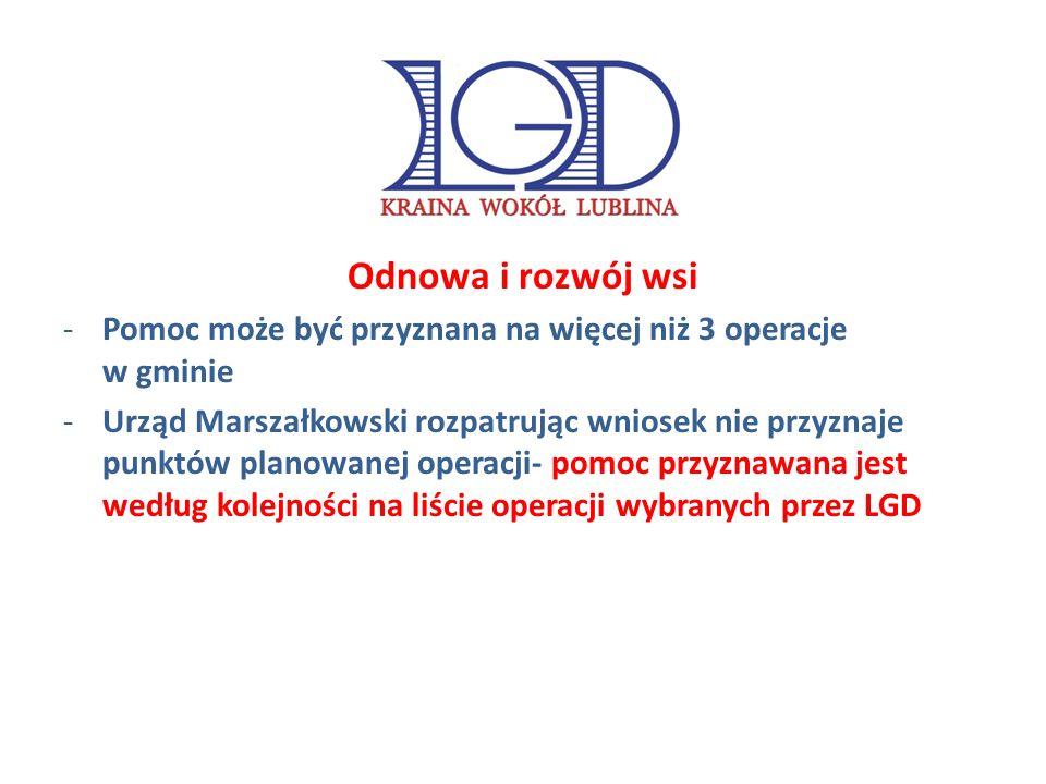 Odnowa i rozwój wsi -Pomoc może być przyznana na więcej niż 3 operacje w gminie -Urząd Marszałkowski rozpatrując wniosek nie przyznaje punktów planowanej operacji- pomoc przyznawana jest według kolejności na liście operacji wybranych przez LGD