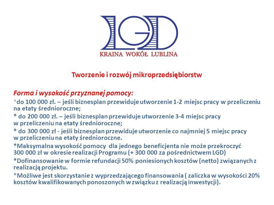 Tworzenie i rozwój mikroprzedsiębiorstw Forma i wysokość przyznanej pomocy: * do 100 000 zł.