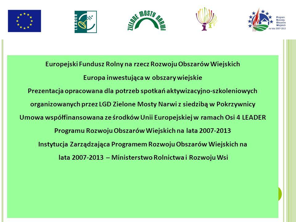 Europejski Fundusz Rolny na rzecz Rozwoju Obszarów Wiejskich Europa inwestująca w obszary wiejskie Prezentacja opracowana dla potrzeb spotkań aktywiza