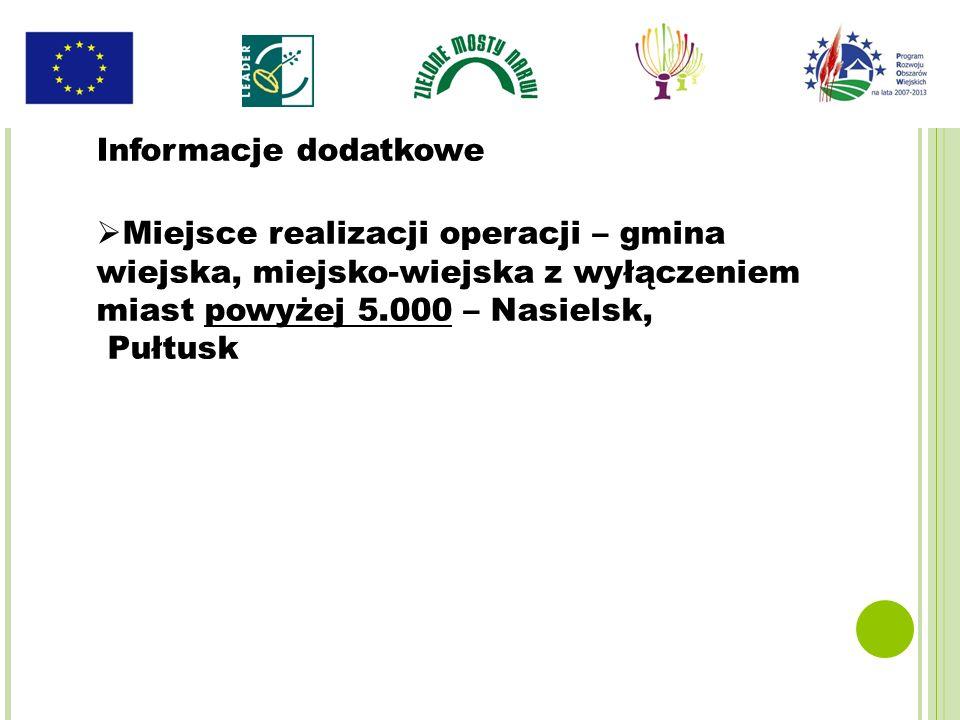Informacje dodatkowe Miejsce realizacji operacji – gmina wiejska, miejsko-wiejska z wyłączeniem miast powyżej 5.000 – Nasielsk, Pułtusk