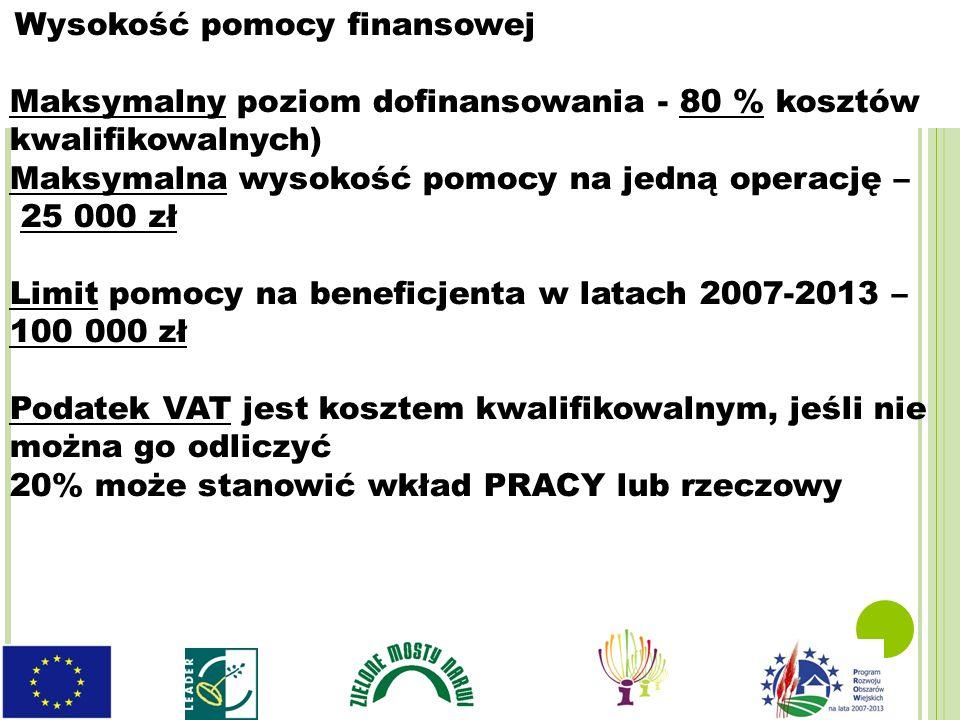 Wysokość pomocy finansowej Maksymalny poziom dofinansowania - 80 % kosztów kwalifikowalnych) Maksymalna wysokość pomocy na jedną operację – 25 000 zł