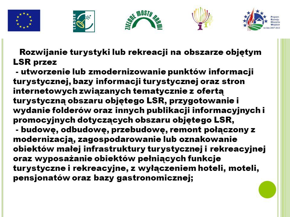 Rozwijanie turystyki lub rekreacji na obszarze objętym LSR przez - utworzenie lub zmodernizowanie punktów informacji turystycznej, bazy informacji tur