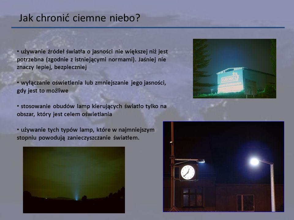 Jak chronić ciemne niebo? używanie źródeł światła o jasności nie większej niż jest potrzebna (zgodnie z istniejącymi normami). Jaśniej nie znaczy lepi