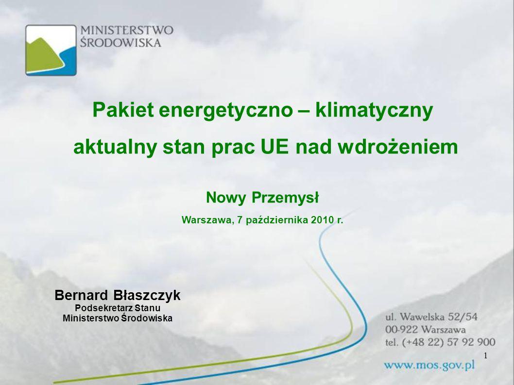 Pakiet energetyczno-klimatyczny Cel 3 x 20%+10% Akty prawne składające się na pakiet energetyczno-klimatyczny wprowadzają kompleksowe podejście do zarządzania emisjami gazów cieplarnianych w UE i mają doprowadzić do osiągnięcia przez UE celów związanych z przeciwdziałaniem zmianom klimatu, przyjętych przez Radę Europejską w marcu 2007 r.: redukcji emisji gazów cieplarnianych o 20% poniżej poziomu z roku 1990 zwiększenia do 20% udziału energii pochodzącej ze źródeł odnawialnych w całkowitym zużyciu w roku 2020, zwiększenia efektywności energetycznej o 20% w odniesieniu do prognoz na rok 2020, zwiększenia do 10% udziału biopaliw w ogólnej konsumpcji paliw transportowych.