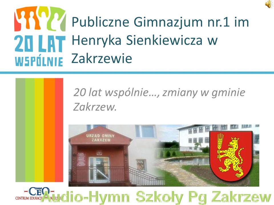 Publiczne Gimnazjum nr.1 im Henryka Sienkiewicza w Zakrzewie 20 lat wspólnie…, zmiany w gminie Zakrzew.