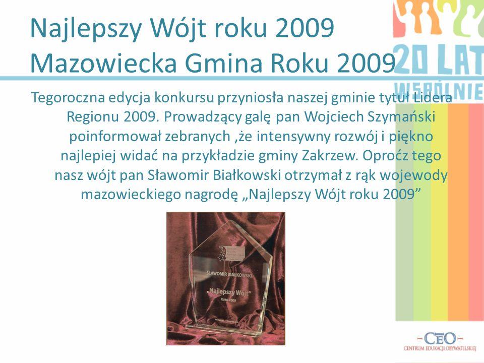 Najlepszy Wójt roku 2009 Mazowiecka Gmina Roku 2009 Tegoroczna edycja konkursu przyniosła naszej gminie tytuł Lidera Regionu 2009. Prowadzący galę pan