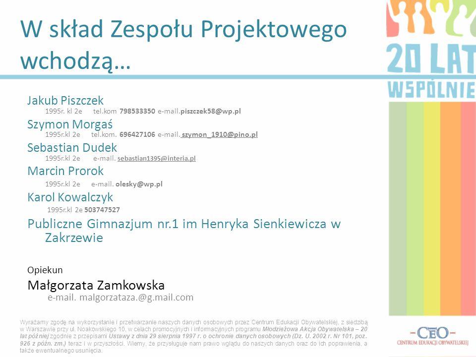 Jakub Piszczek 1995r. kl 2e tel.kom 798533350 e-mail.piszczek58@wp.pl Szymon Morgaś 1995r.kl 2e tel.kom. 696427106 e-mail. szymon_1910@pino.pl Sebasti