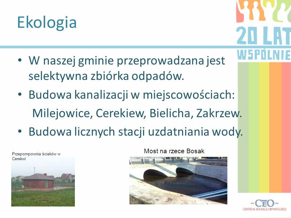 Ekologia W naszej gminie przeprowadzana jest selektywna zbiórka odpadów. Budowa kanalizacji w miejscowościach: Milejowice, Cerekiew, Bielicha, Zakrzew