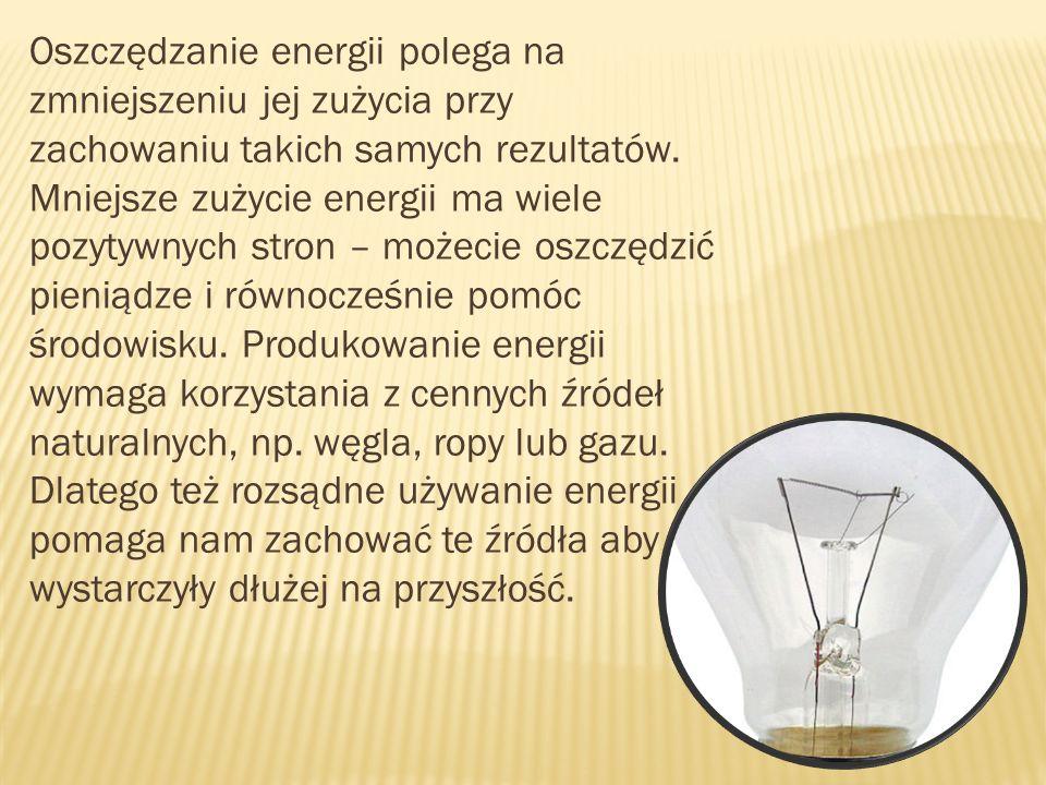 Oszczędzanie energii polega na zmniejszeniu jej zużycia przy zachowaniu takich samych rezultatów. Mniejsze zużycie energii ma wiele pozytywnych stron