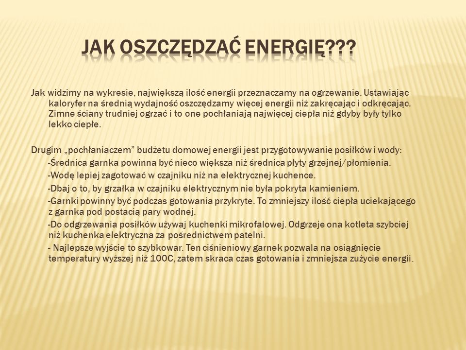 Jak widzimy na wykresie, największą ilość energii przeznaczamy na ogrzewanie. Ustawiając kaloryfer na średnią wydajność oszczędzamy więcej energii niż